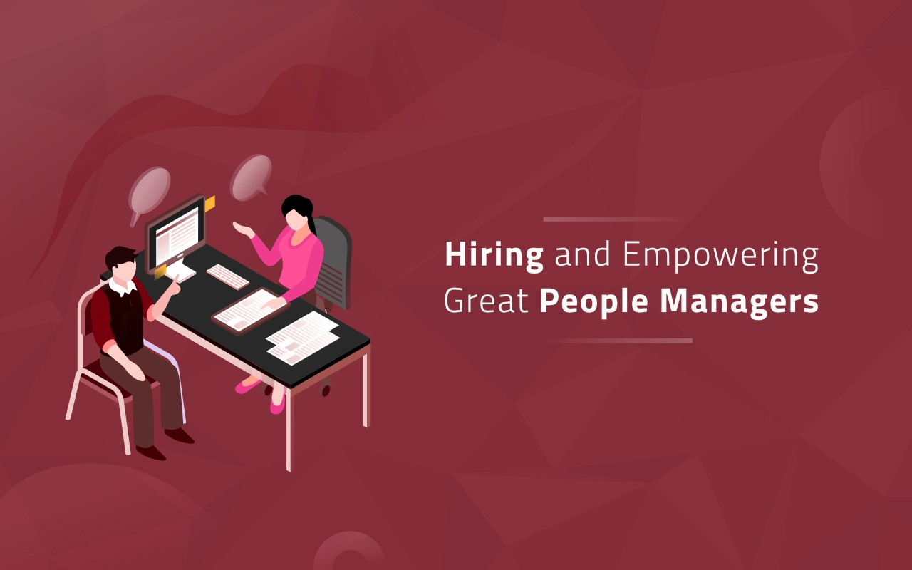 Hiring and Empowering Great People Managers