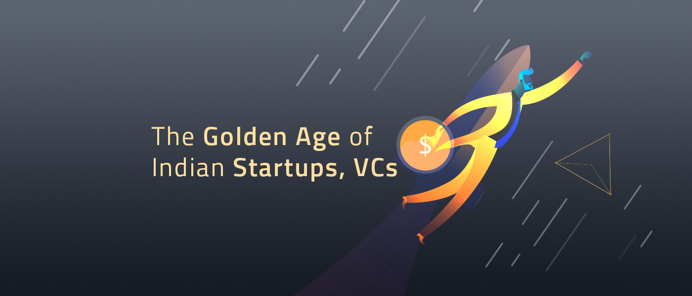 The Golden Age of Indian Startups, VCs