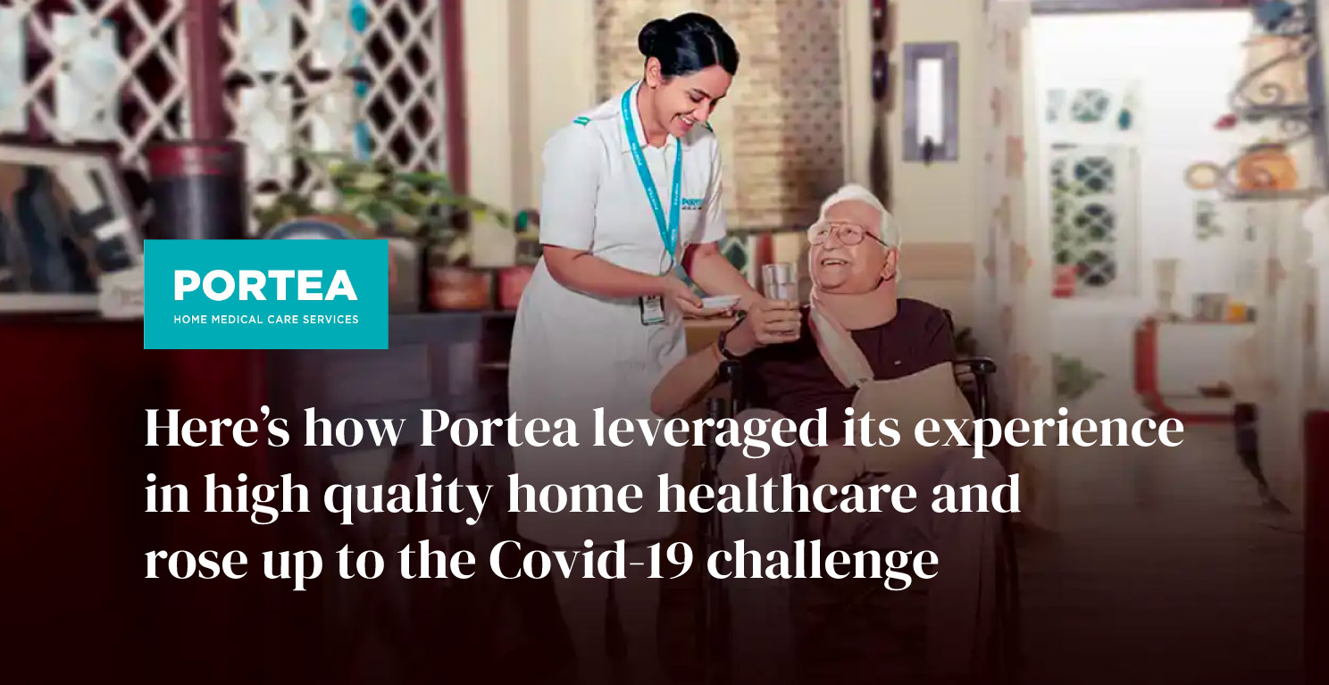 Here's how Portea leveraged its experience in high quality home healthcare and rose up to the Covid-19 challenge