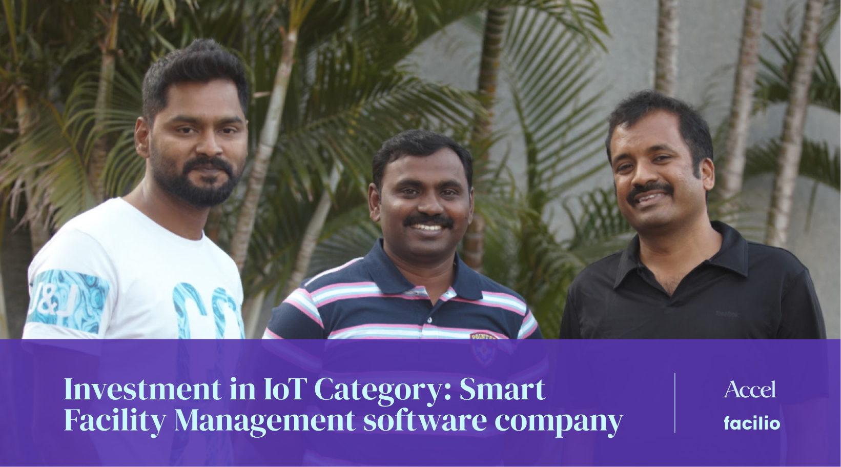 Investment in IoT Category: Smart Facility Management software company, Facilio