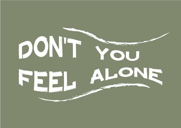 """Se trata de una imagen tipográfica con el fondo color caqui y unas letras en blanco que dicen """"Don't you feel alone""""."""
