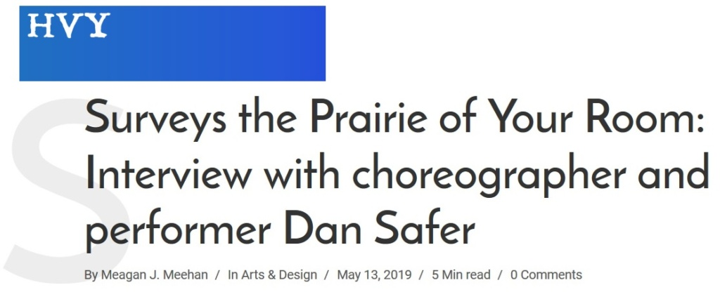 """HVY headline that says, """"Surveys the Prairie of Your Room. Interviews with choreographer and performer Dan Safer"""""""