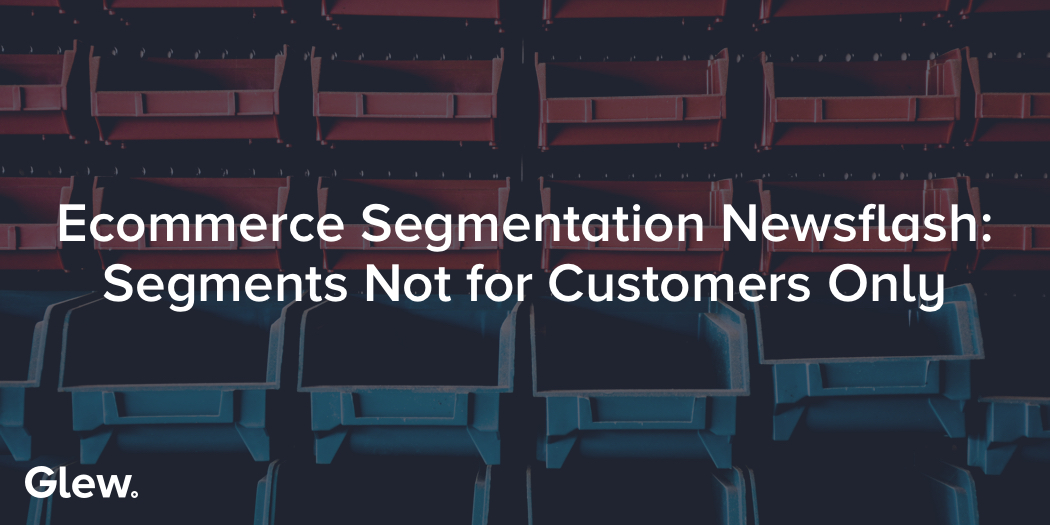 Why Segmentation Matters for Products and Orders, Too