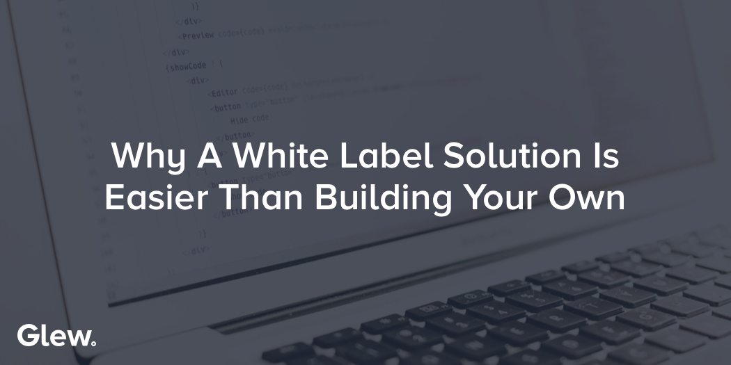 Why A White Label Solution Is Easier Than Building Your Own