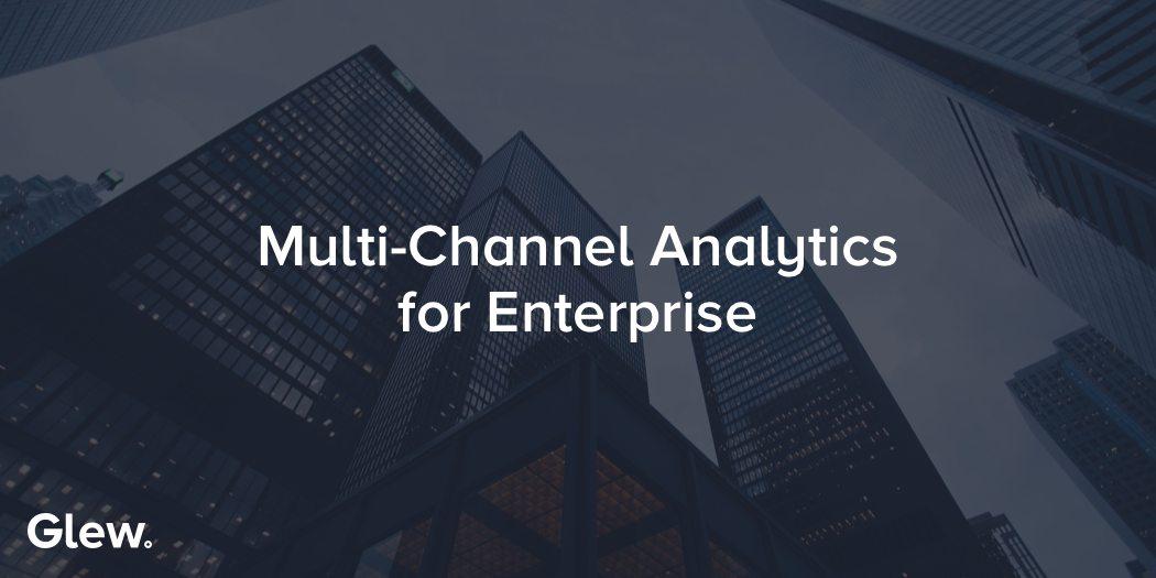 Multi-Channel Analytics for Enterprise