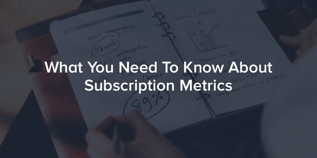 What You Need To Know About Subscription Metrics