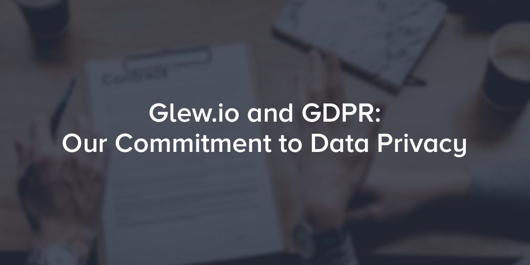 Glew.io and GDPR: Our Commitment to Data Privacy