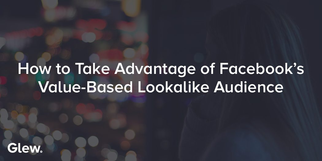 How to Use Facebook's Value-Based Lookalike Audiences