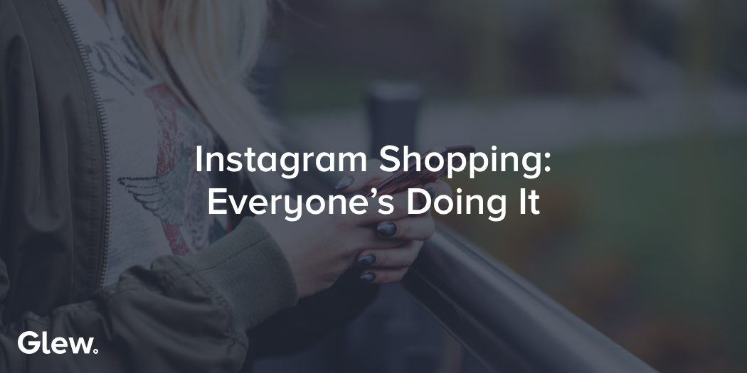 Instagram Shopping: Everyone's Doing It