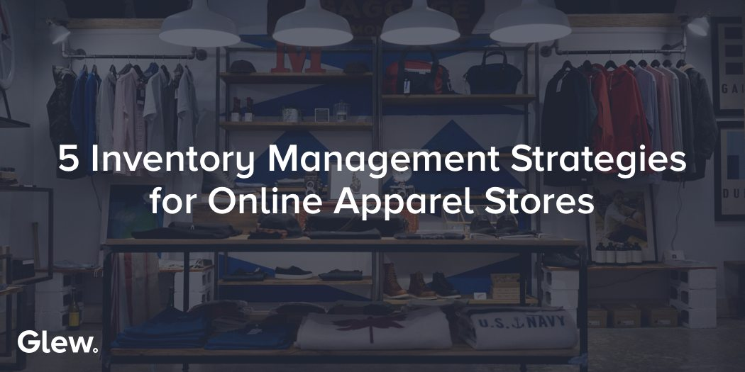 5 Inventory Management Strategies for Online Apparel Stores