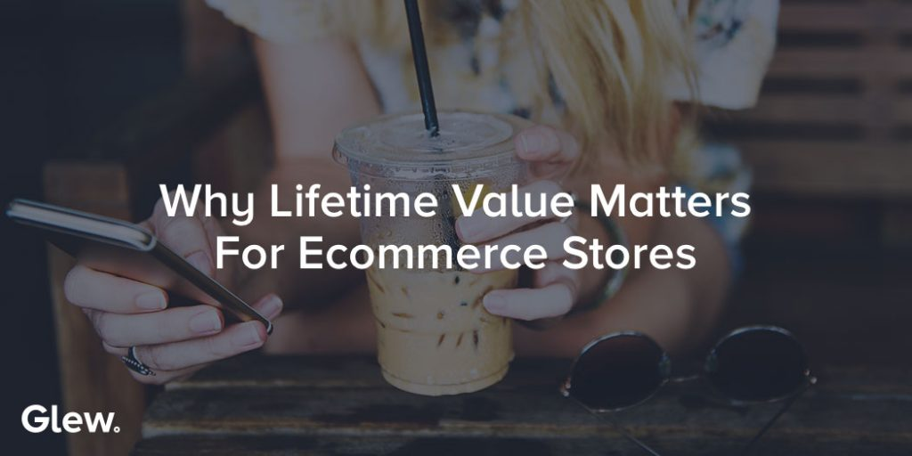 Why Lifetime Value Matters for Ecommerce Stores