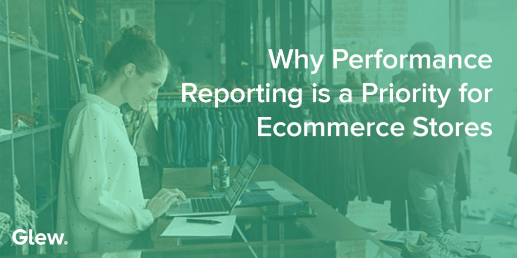 Why Performance Reporting is a Priority for Ecommerce Stores