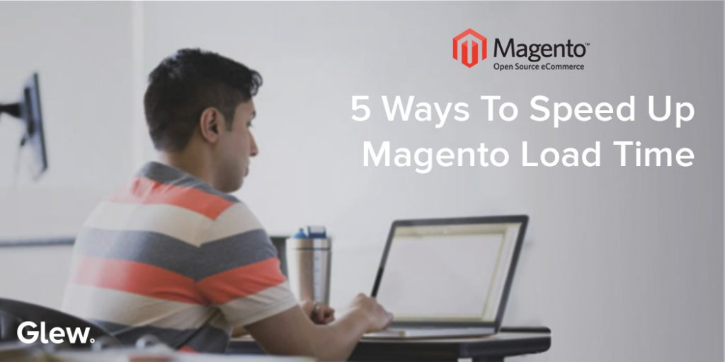 5 Ways to Speed Up Magento Load Time