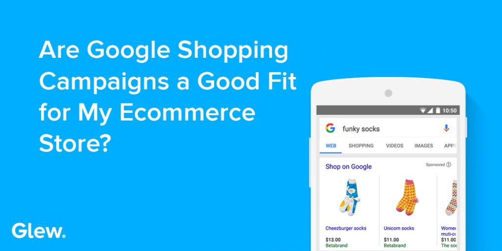 Should You Use Google Shopping Campaigns?
