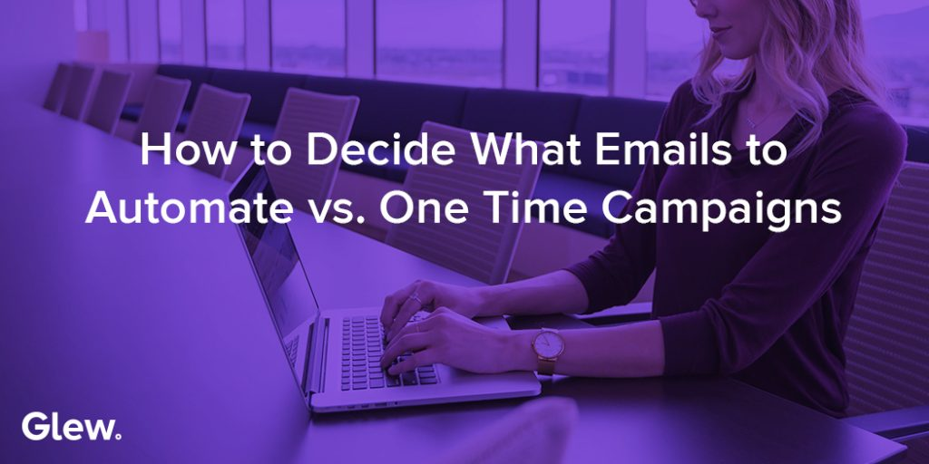 How to Decide What Emails to Automate vs. One Time Campaigns