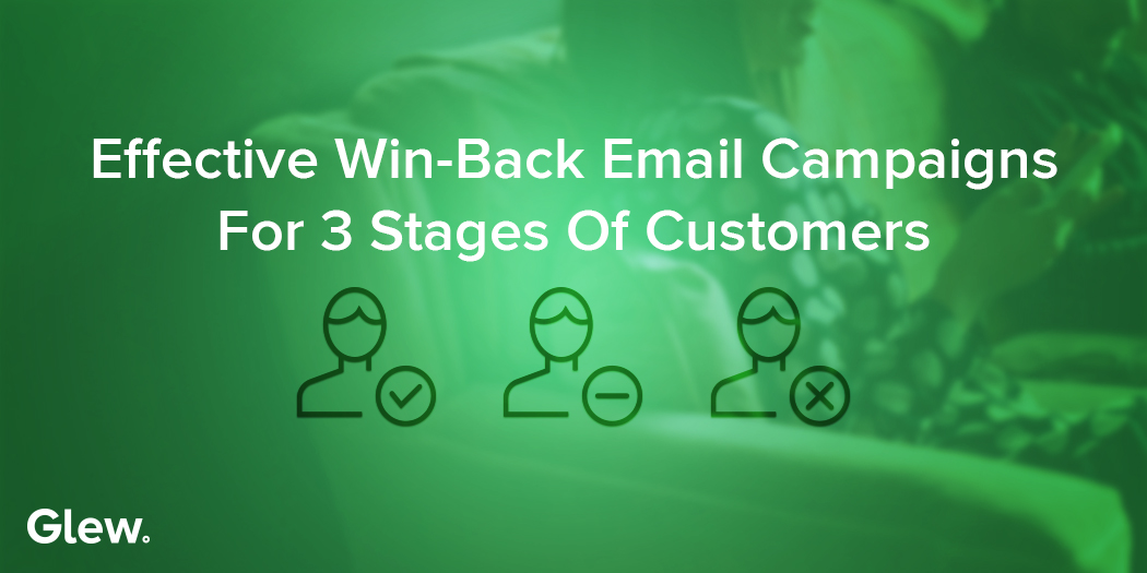 Effective Win-Back Email Campaigns for 3 Stages of Customers