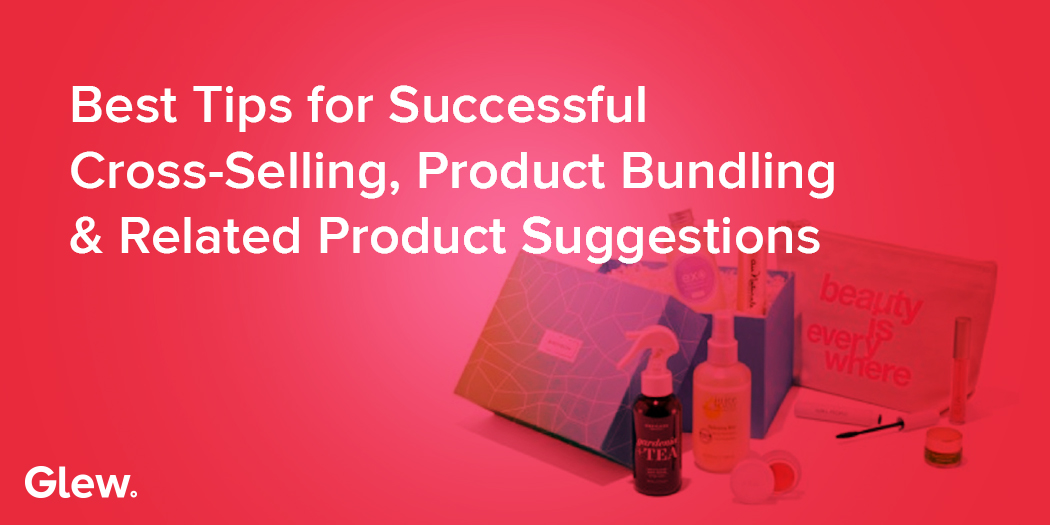 Best Tips for Cross-Selling and Product Bundling