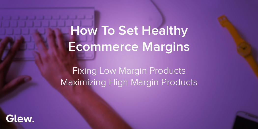 How to Set Healthy Ecommerce Margins