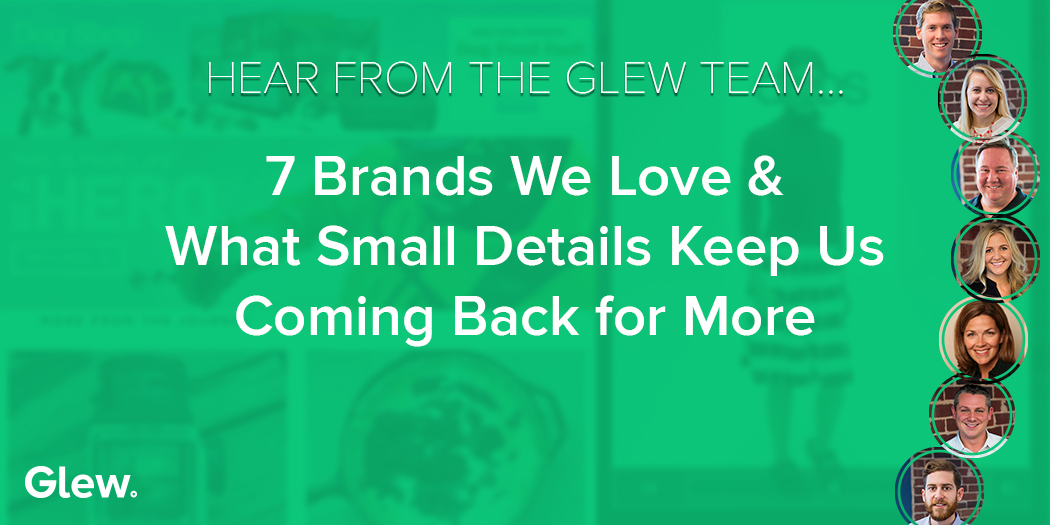 7 Brands We Love - And the Details That Keep Us Coming Back