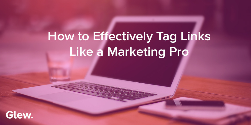 How to Effectively Tag Links Like a Marketing Pro