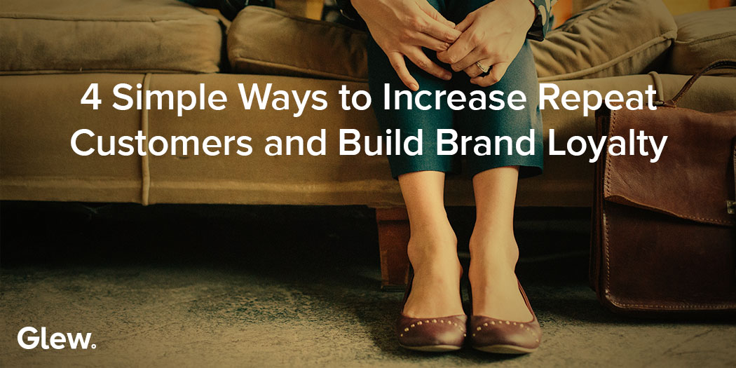 4 Simple Ways Ecommerce Stores Can Increase Repeat Customers and Build Brand Loyalty