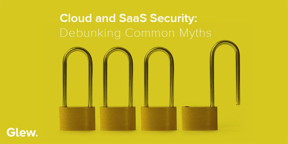 Cloud and SaaS Security: Debunking Common Myths
