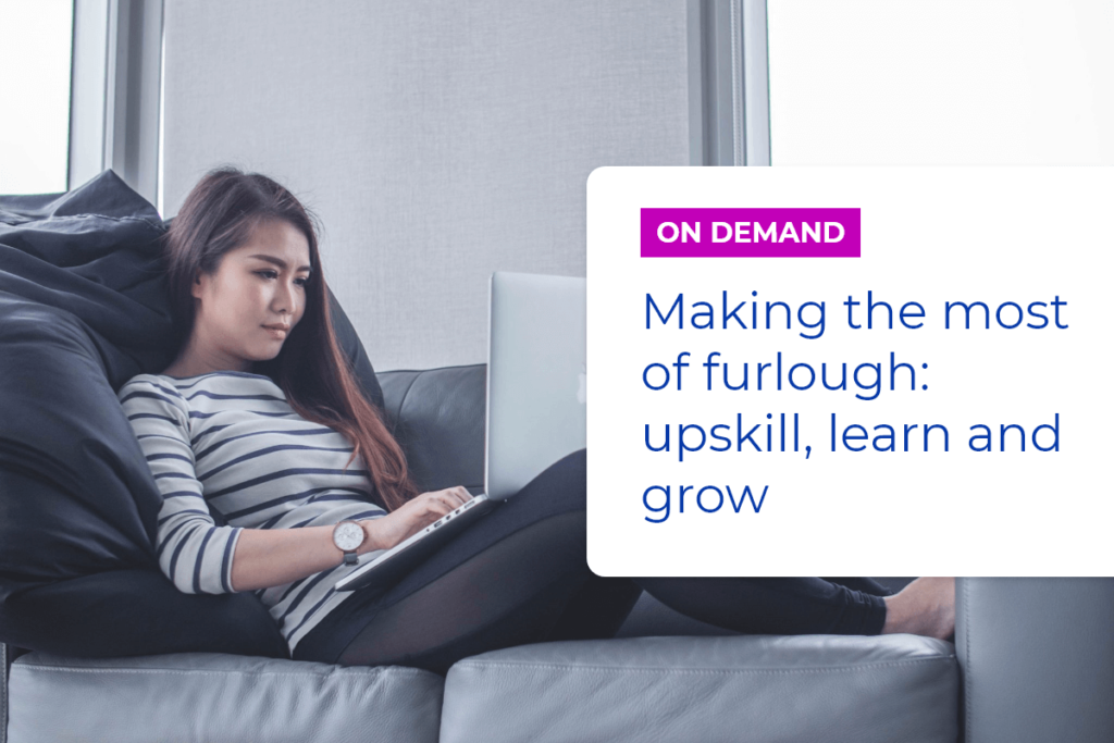 Making the most of furlough: upskill, learn and grow