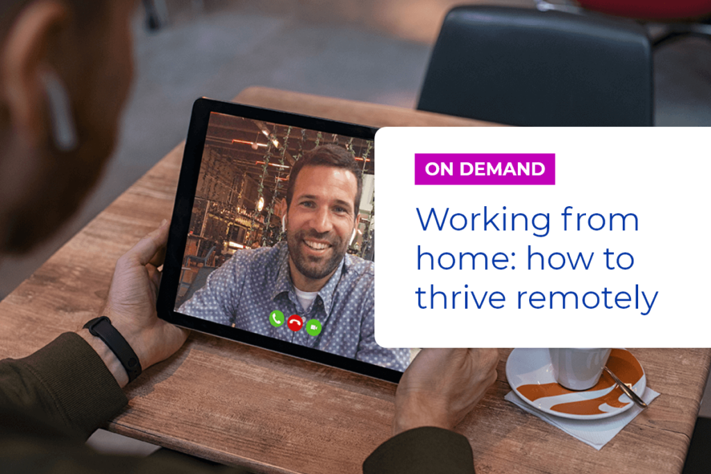 Working from home: how to thrive remotely