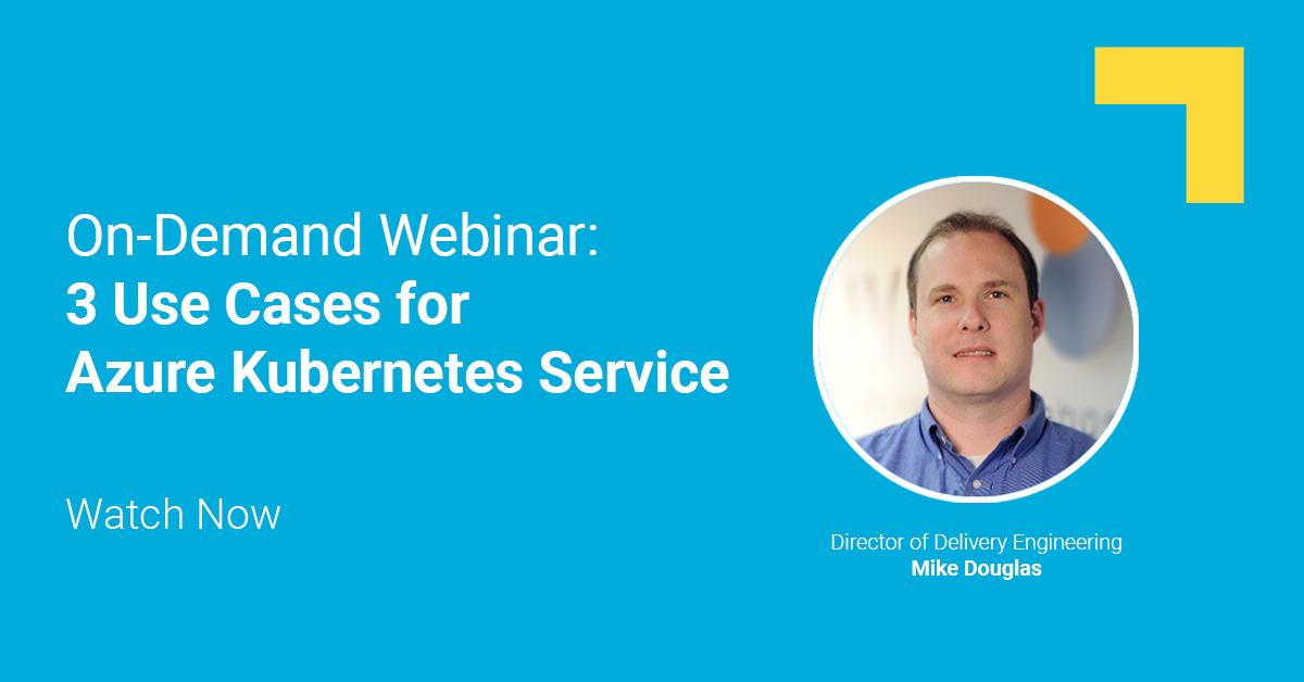 On Demand Webinar: 3 Use Cases for Azure Kubernetes Service