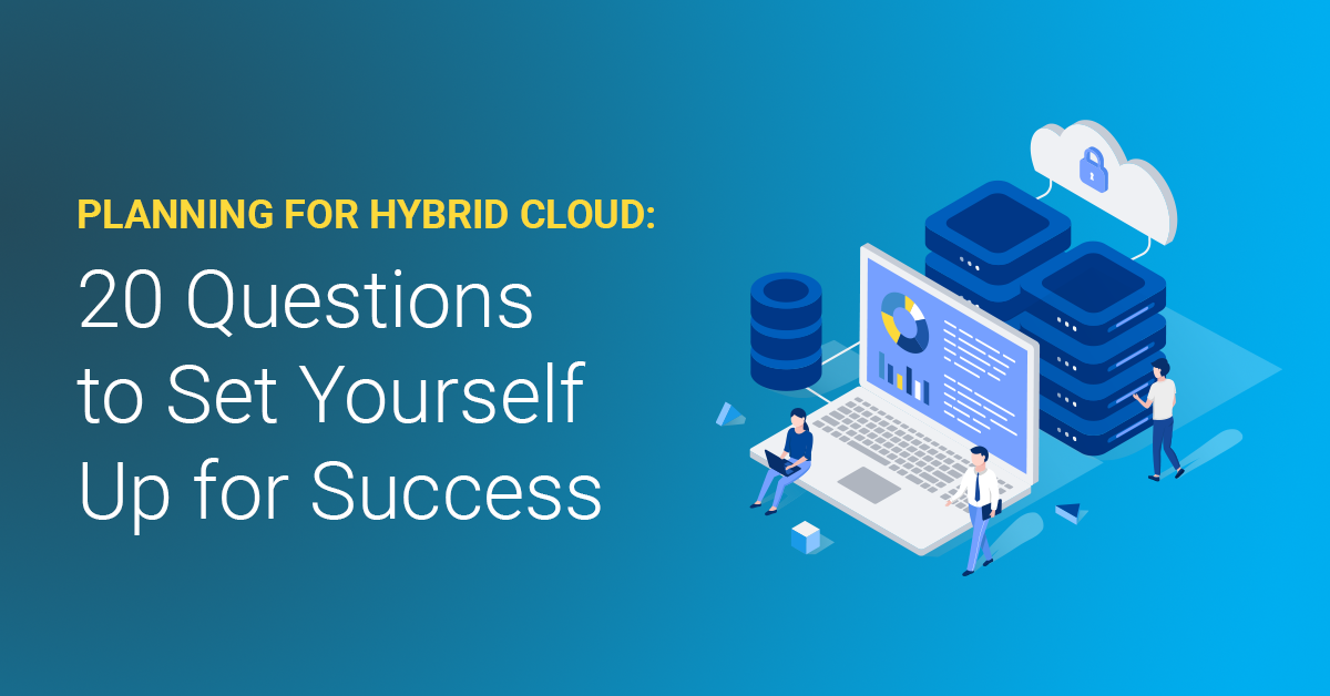 Planning for Hybrid Cloud: 20 Questions to Set Yourself Up for Success