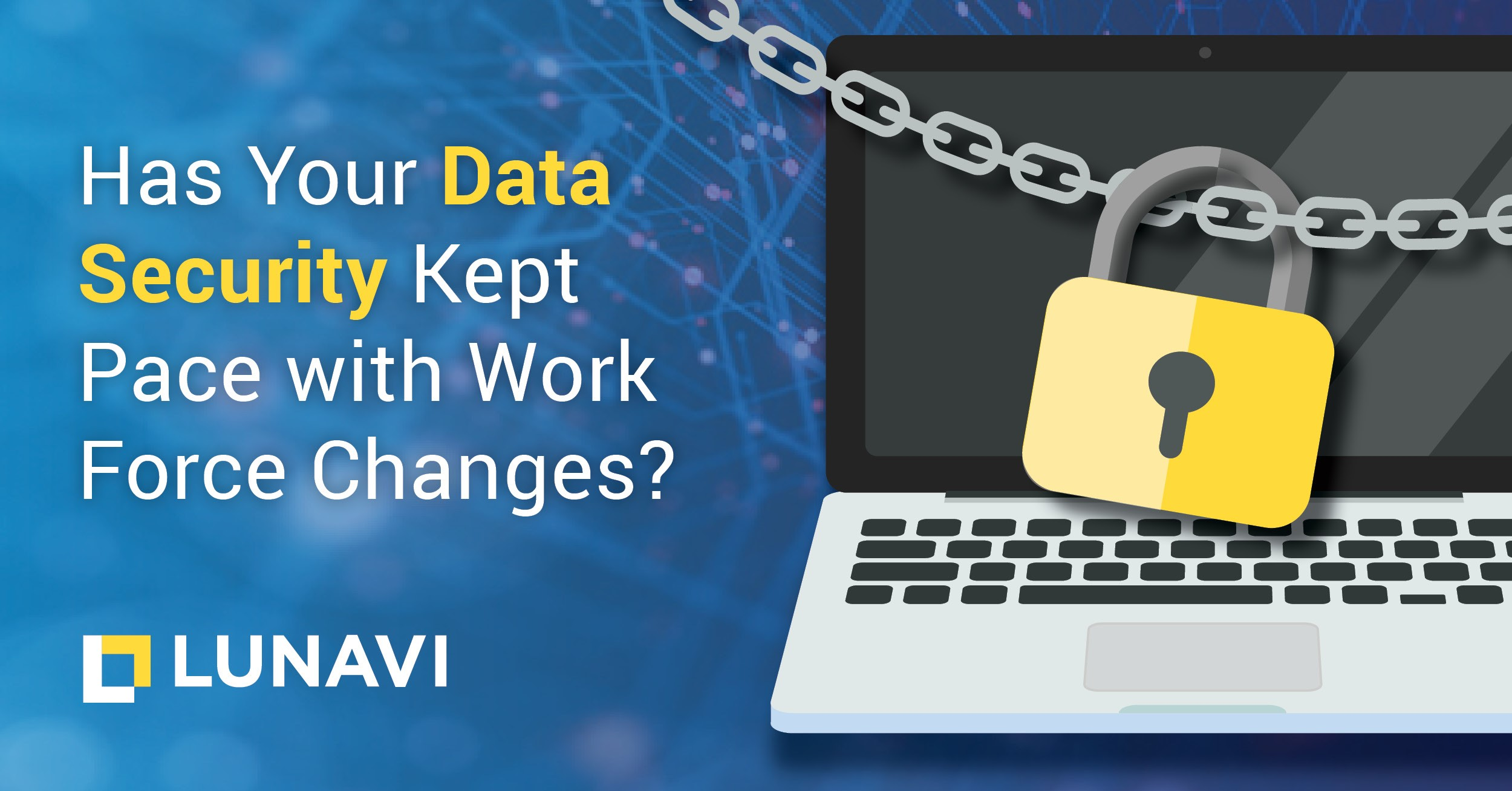 Has Your Data Security Kept Pace with Work Force Changes?
