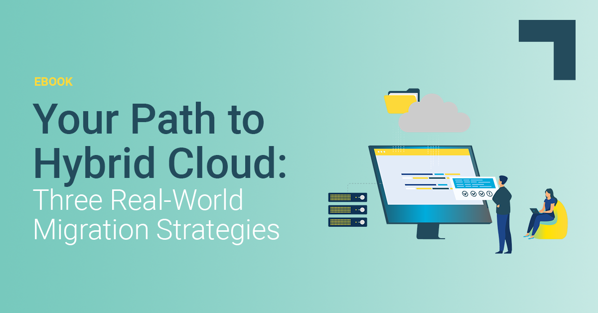 Your Path to Hybrid Cloud: 3 Real-World Migration Strategies