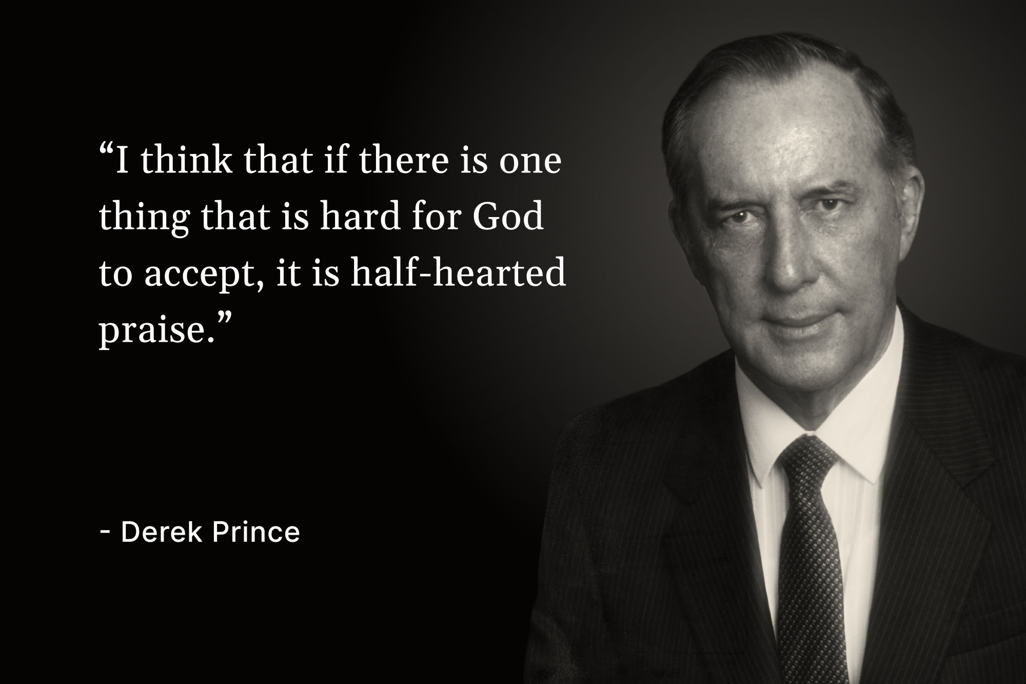 "A photo of Derek Prince with a quote that reads, ""I think that if there is one thing that is hard for God to accept, it is half-hearted praise"""