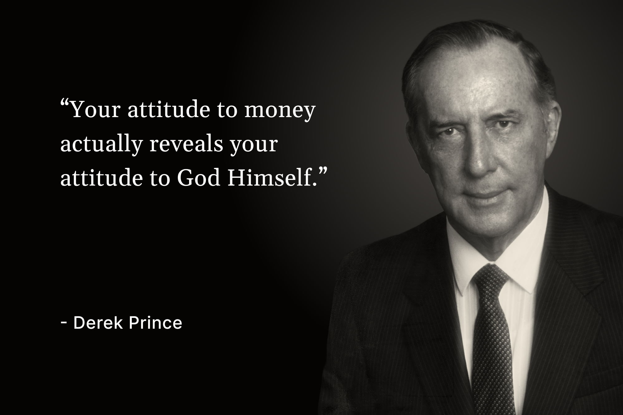 "A photo of Derek Prince with a quote that reads, ""Your attitude to money actually reveals your attitude to God Himself"""