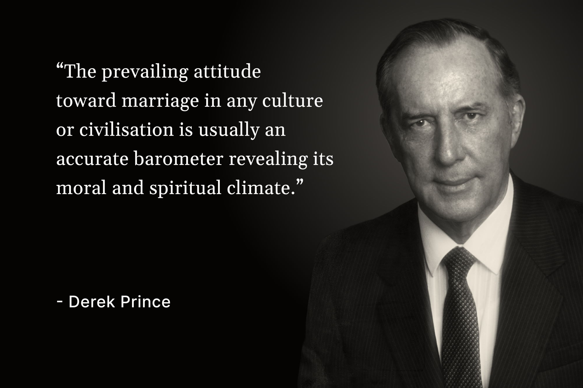 "A photo of Derek Prince with a quote that reads, ""The prevailing attitude toward marriage in any culture or civilisation is usually an accurate barometer revealing its moral and spiritual climate"""