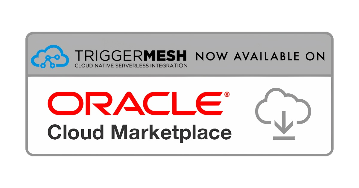 TriggerMesh Cloud Native Integration Platform Now Available on Oracle Cloud Marketplace