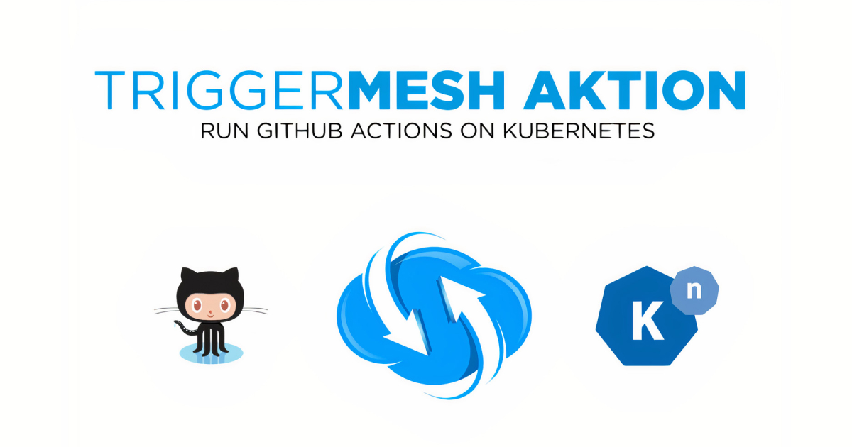 Open Source TriggerMesh Aktion Executes Github CI/CD Workflows on Kubernetes Clusters