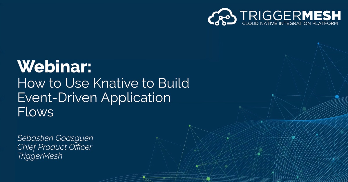 Webinar Recap: How to Use Knative to Build Event-Driven Application Flows