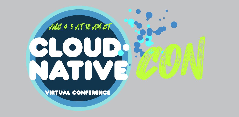 Aug. 4 & 5: Cloud Native Con - Virtual Conference