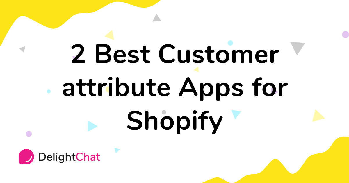 Best Shopify Customer attribute Apps in 2021