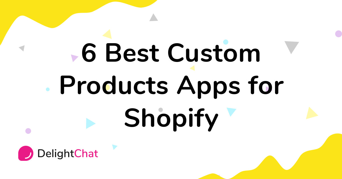 Best Shopify Custom Products Apps in 2021