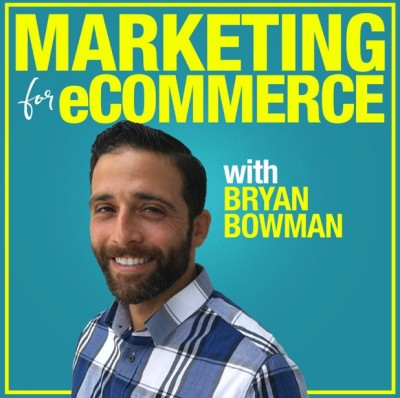 Marketing For eCommerce with Bryan Bowman