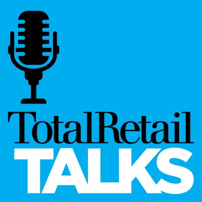 Total Retail Talks Podcast