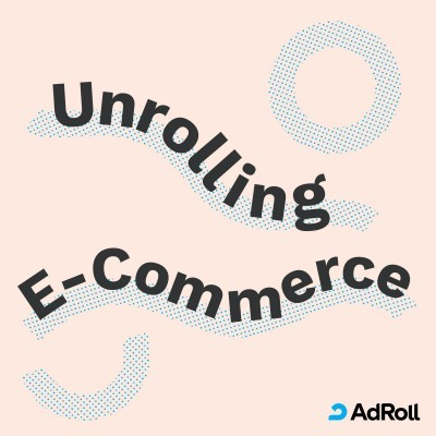 Unrolling E-Commerce Podcast by Adroll