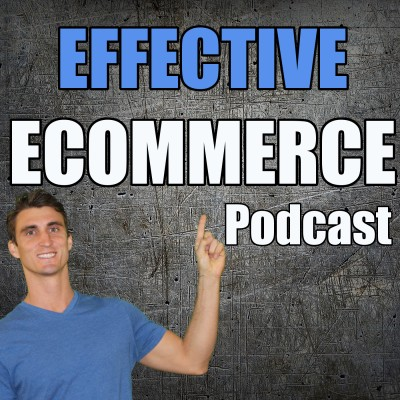 Effective Ecommerce Podcast