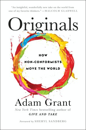Originals: How Non-Conformitsts Move the World