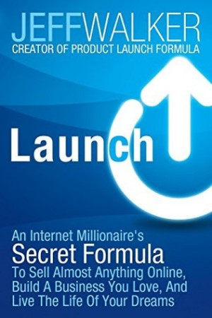 Launch: An Internet Millionaire's Secret Formula to Sell Almost Anything Online