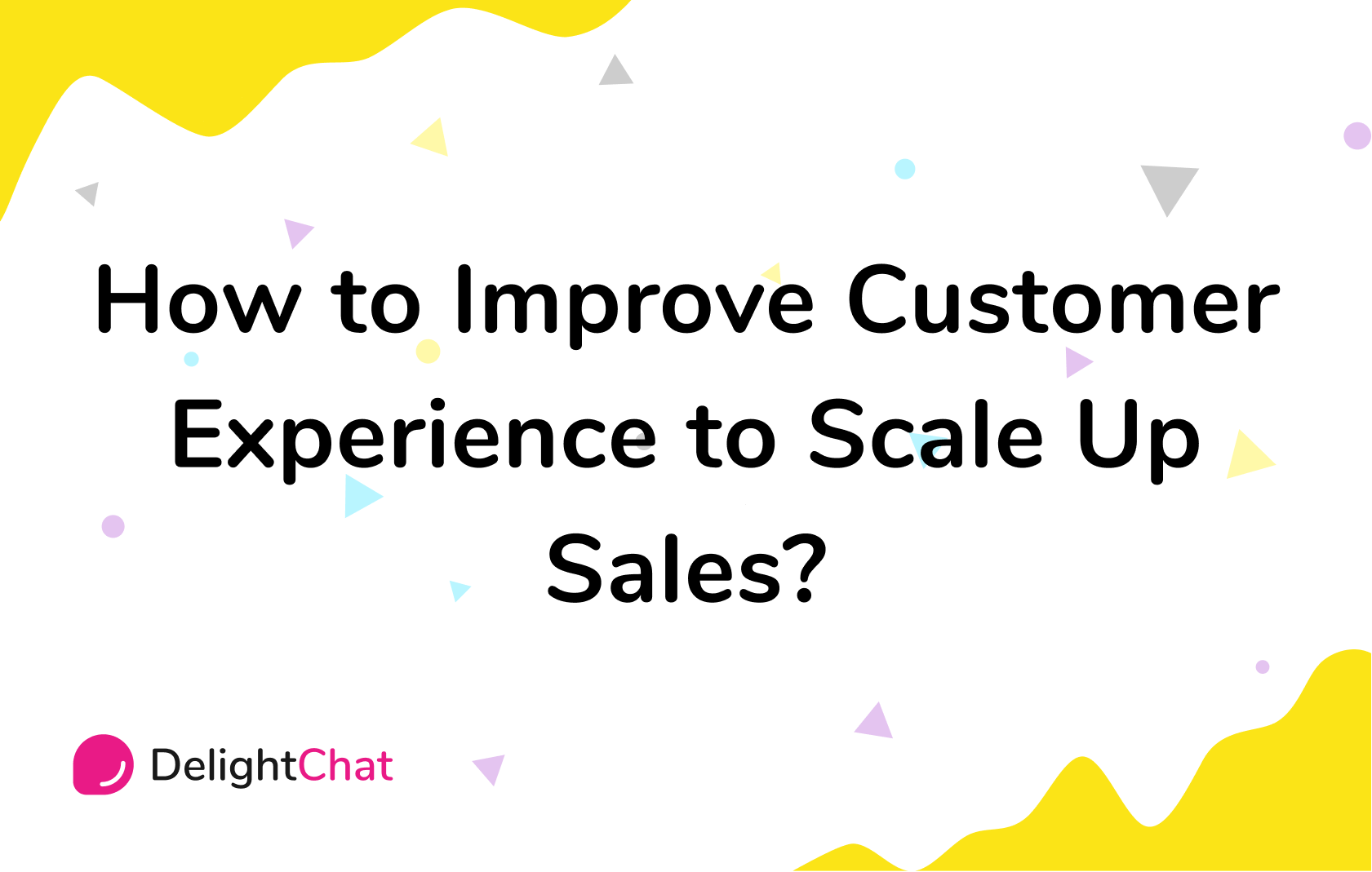 How to Improve Customer Experience to Scale Up Sales?