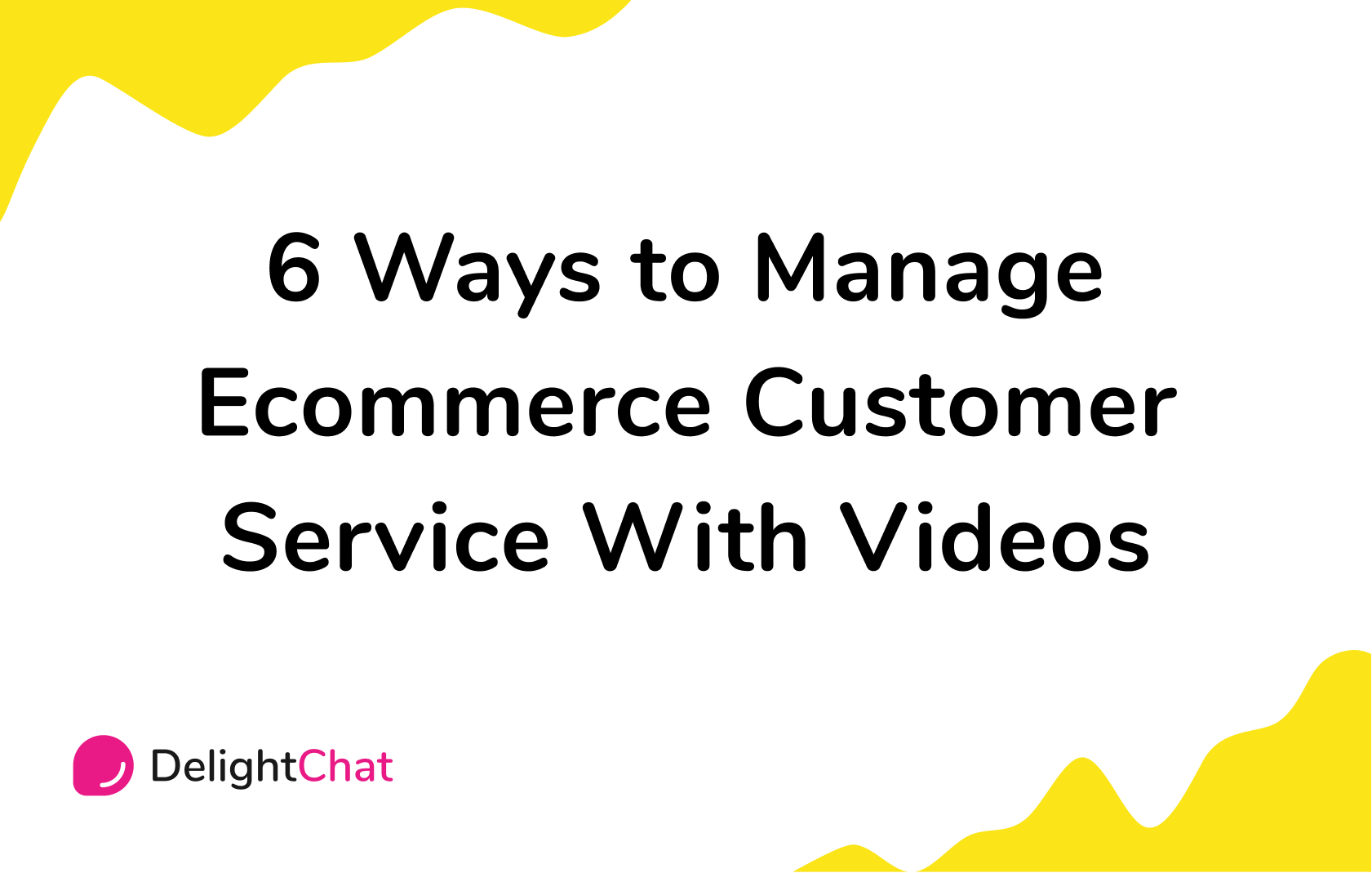 6 Ways to Manage Ecommerce Customer Service With Videos