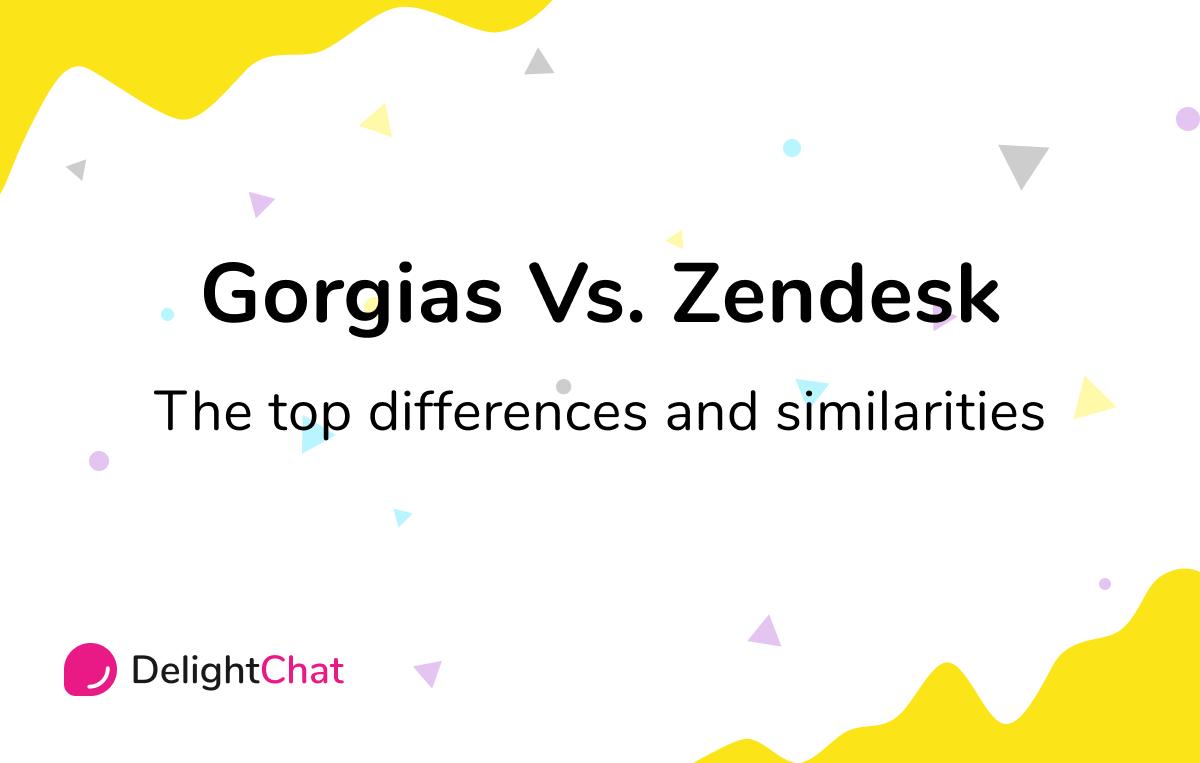 Gorgias Vs Zendesk: Top Differences & Similarities